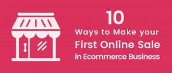 10 Ways to Make your First Online Sale in Ecommerce